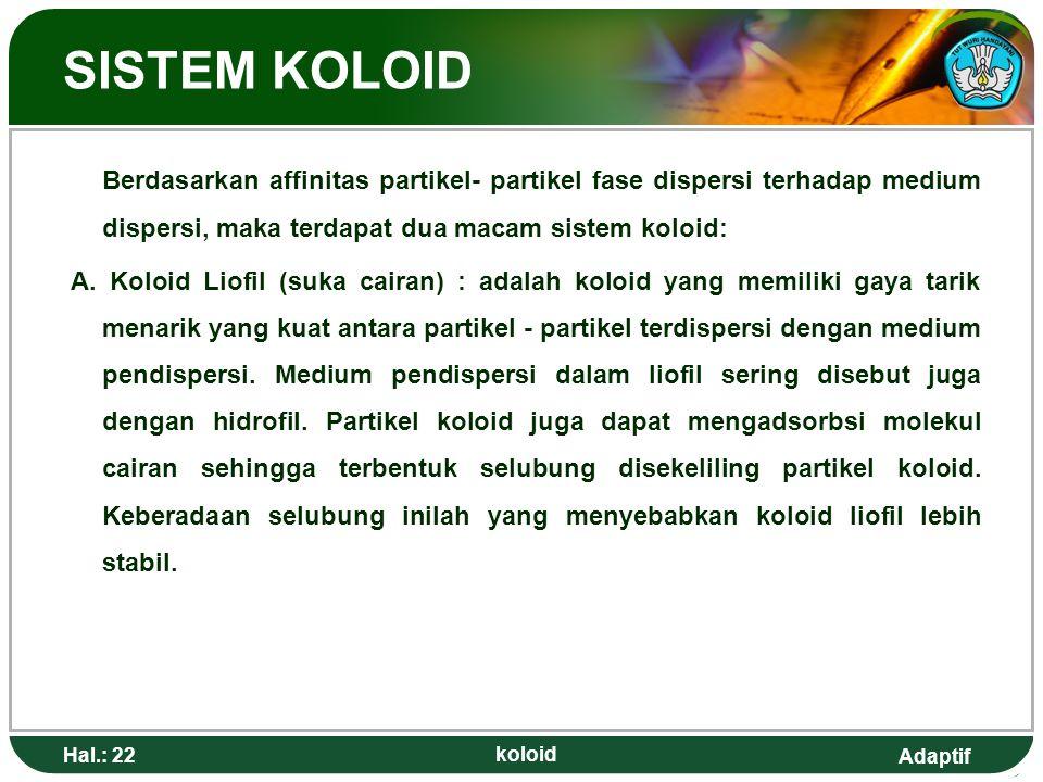 Adaptif SISTEM KOLOID Berdasarkan affinitas partikel- partikel fase dispersi terhadap medium dispersi, maka terdapat dua macam sistem koloid: A. Koloi