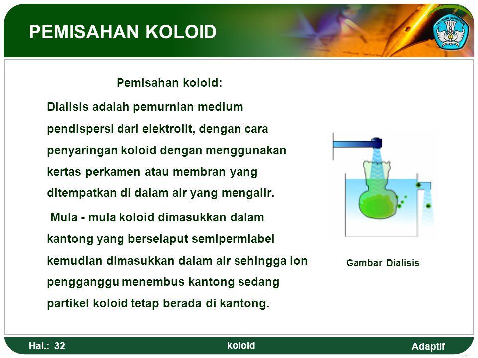 Adaptif PEMISAHAN KOLOID Pemisahan koloid: Dialisis adalah pemurnian medium pendispersi dari elektrolit, dengan cara penyaringan koloid dengan menggun