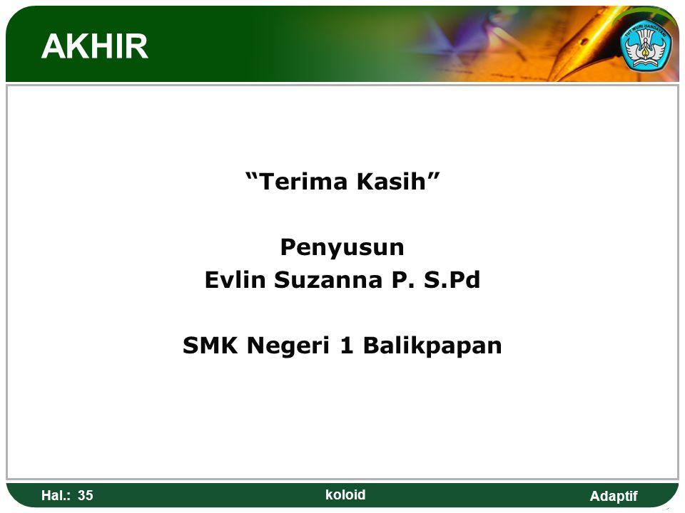 "Adaptif AKHIR ""Terima Kasih"" Penyusun Evlin Suzanna P. S.Pd SMK Negeri 1 Balikpapan Hal.: 35 koloid"