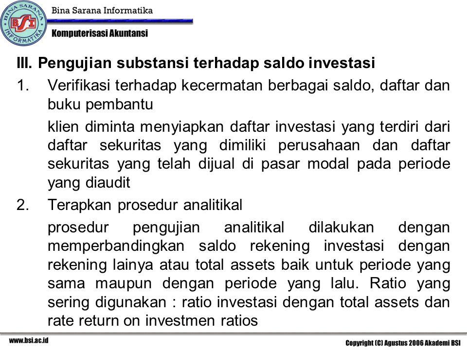 3.Inspeksi penghitungan sekuritas yang ada ditangan dalam rangka melakukan inspeksi sekuritas, auditor harus mengamati masalah berikut ini a.Nomor sertifikat tiap saham b.Nama pemilik saham c.Diskripsi sekuritas yang ada d.Jumlah saham/obligasi dan nama perusahaan yang mengeluarkan 4.Konfirmasi sekuritas pada pihak ketiga melakukan konfirmasi dengan pihak-pihak yang mengeluarkan dokumen investasi tersebut dengan tujuan untuk memperoleh kepastian saldo investasi klien.