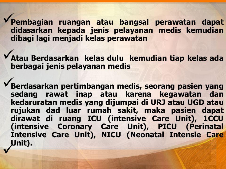 Pembagian ruangan atau bangsal perawatan dapat didasarkan kepada jenis pelayanan medis kemudian dibagi lagi menjadi kelas perawatan Atau Berdasarkan k