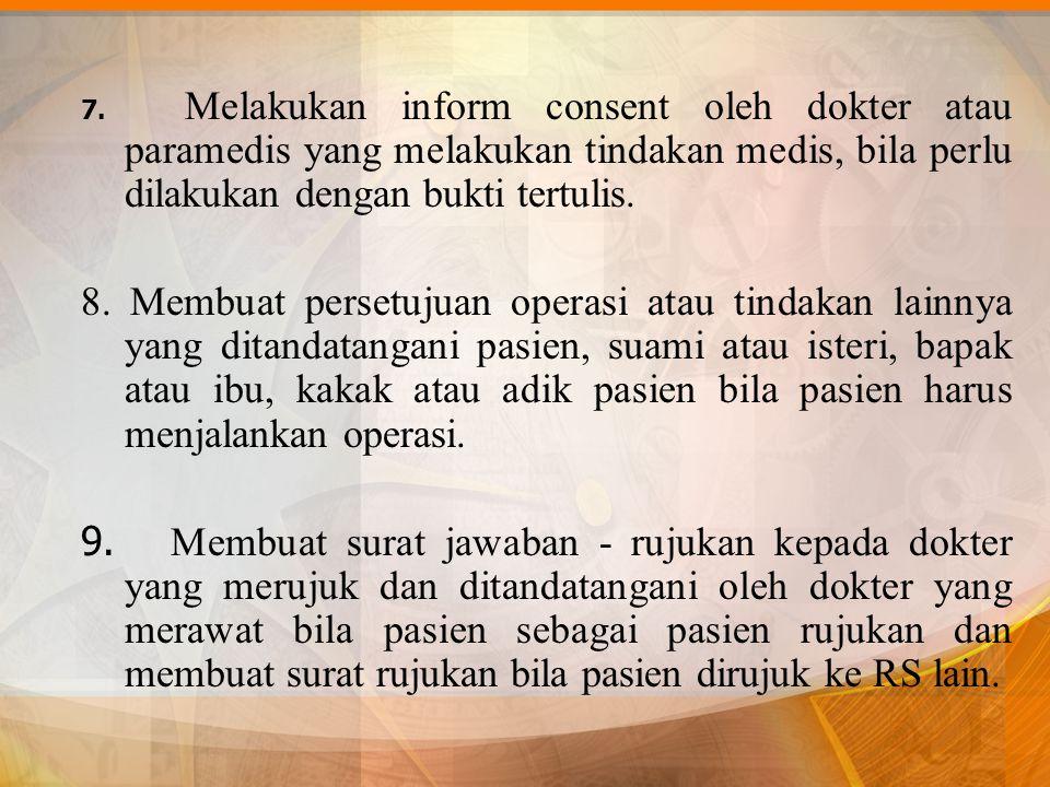 7. Melakukan inform consent oleh dokter atau paramedis yang melakukan tindakan medis, bila perlu dilakukan dengan bukti tertulis. 8. Membuat persetuju