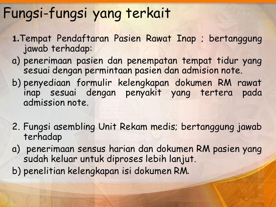 Fungsi-fungsi yang terkait 1. Tempat Pendaftaran Pasien Rawat Inap ; bertanggung jawab terhadap: a)penerimaan pasien dan penempatan tempat tidur yang