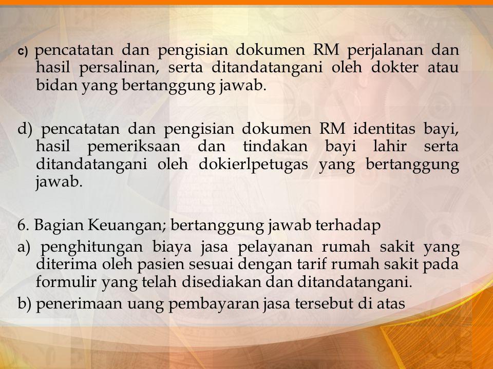 c) pencatatan dan pengisian dokumen RM perjalanan dan hasil persalinan, serta ditandatangani oleh dokter atau bidan yang bertanggung jawab. d) pencata
