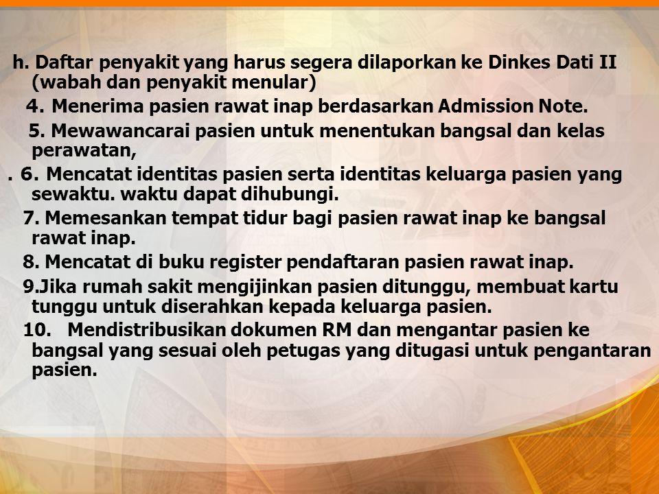 h. Daftar penyakit yang harus segera dilaporkan ke Dinkes Dati II (wabah dan penyakit menular) 4. Menerima pasien rawat inap berdasarkan Admission Not