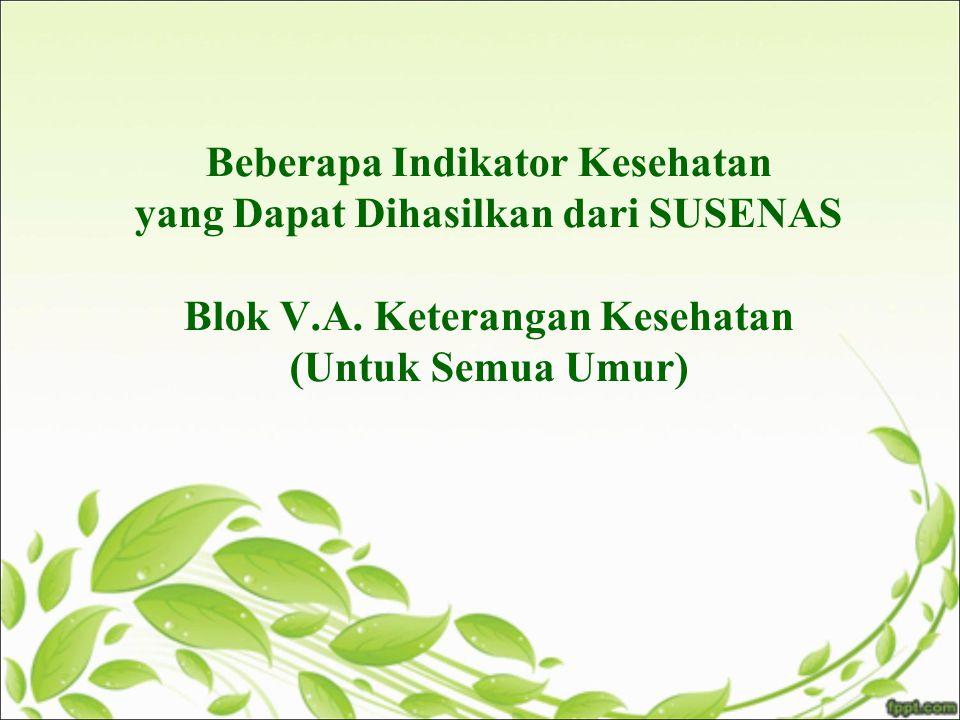 Beberapa Indikator Kesehatan yang Dapat Dihasilkan dari SUSENAS Blok V.A.