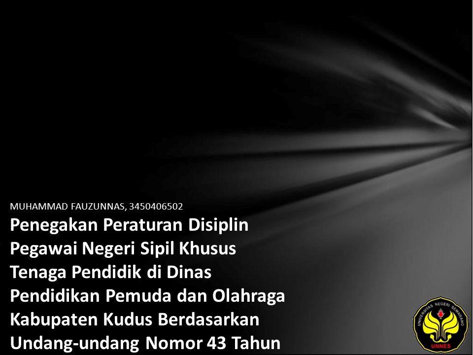 MUHAMMAD FAUZUNNAS, 3450406502 Penegakan Peraturan Disiplin Pegawai Negeri Sipil Khusus Tenaga Pendidik di Dinas Pendidikan Pemuda dan Olahraga Kabupa