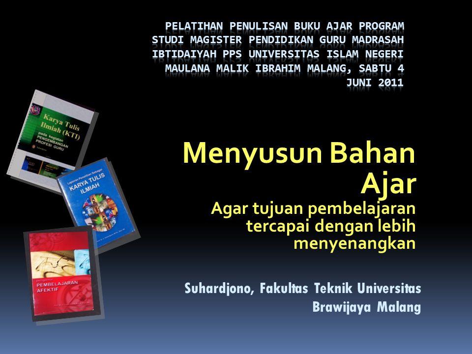 Menyusun Bahan Ajar Agar tujuan pembelajaran tercapai dengan lebih menyenangkan Suhardjono, Fakultas Teknik Universitas Brawijaya Malang