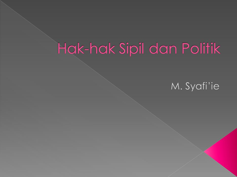  Hak-hak sipil dan politik diatur dalam International Covenan on Civil and Political Rights (ICCPR).