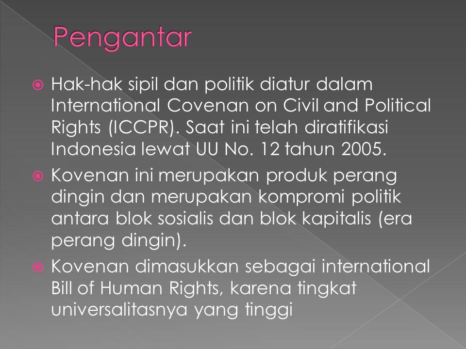  Hak-hak sipil dan politik diatur dalam International Covenan on Civil and Political Rights (ICCPR). Saat ini telah diratifikasi Indonesia lewat UU N