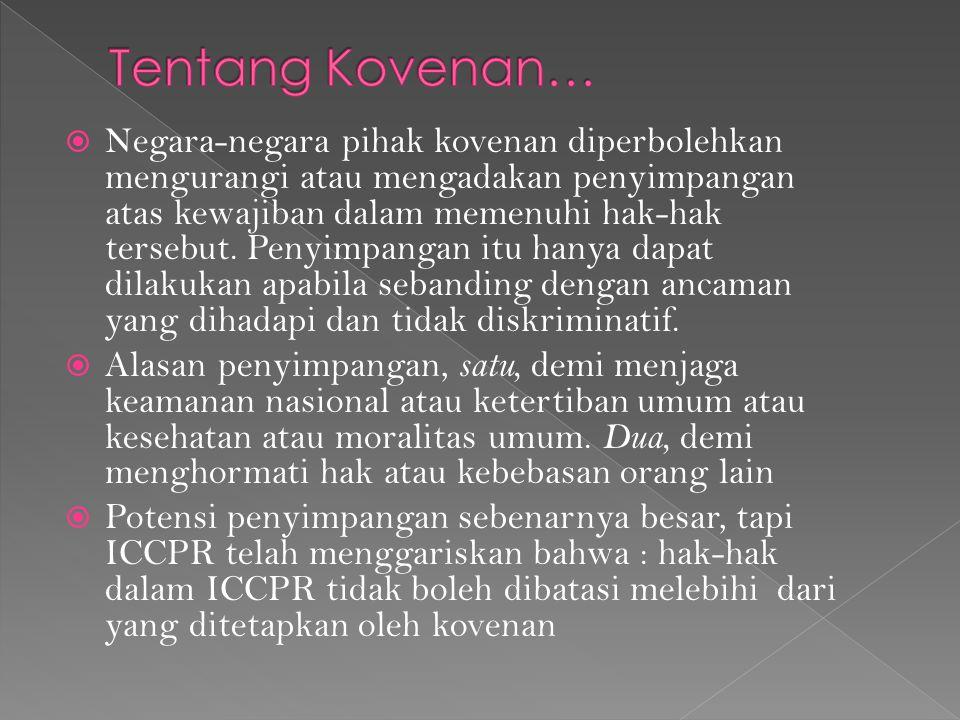  Negara-negara pihak kovenan diperbolehkan mengurangi atau mengadakan penyimpangan atas kewajiban dalam memenuhi hak-hak tersebut. Penyimpangan itu h