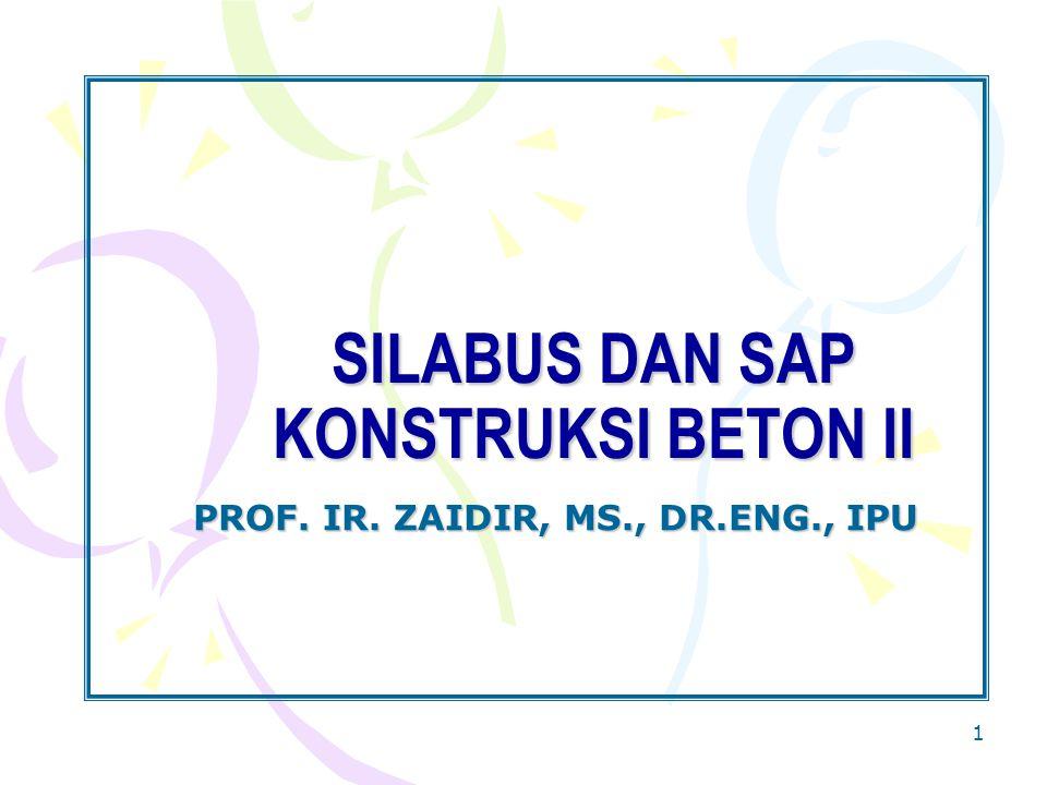 1 SILABUS DAN SAP KONSTRUKSI BETON II PROF. IR. ZAIDIR, MS., DR.ENG., IPU