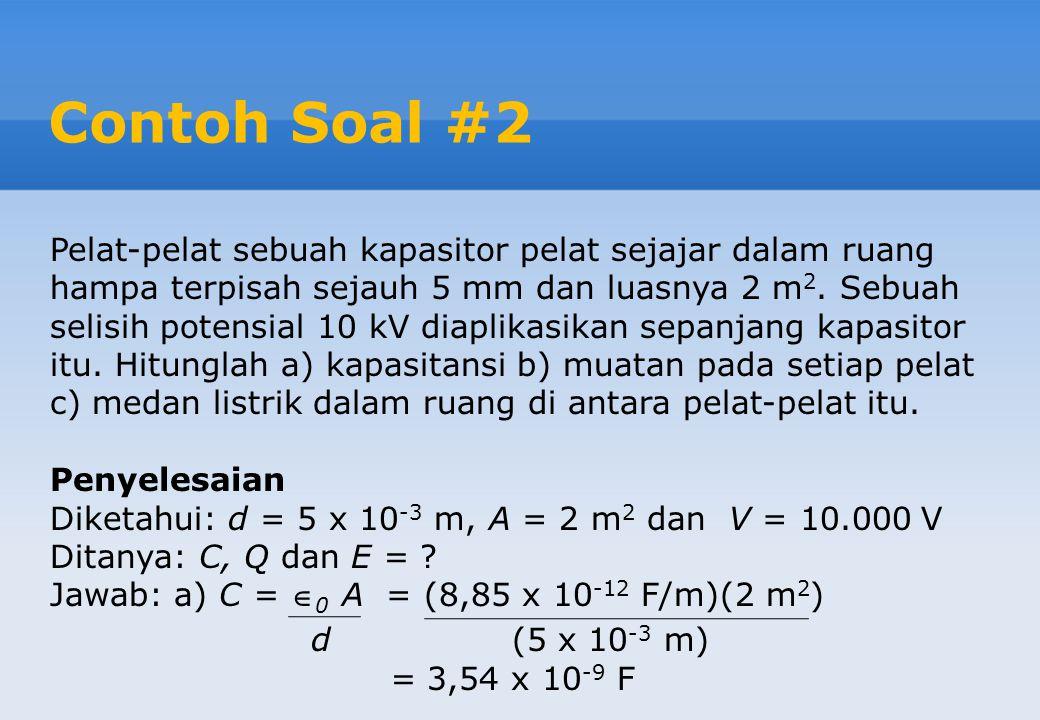 Konstanta Dielektrik Bila ruang di antara konduktor-konduktor diisi dengan sebuah material dielektrik, maka kapasitansi C bertambah dengan sebuah faktor K, yang dinamakan konstanta dielektrik material tersebut.