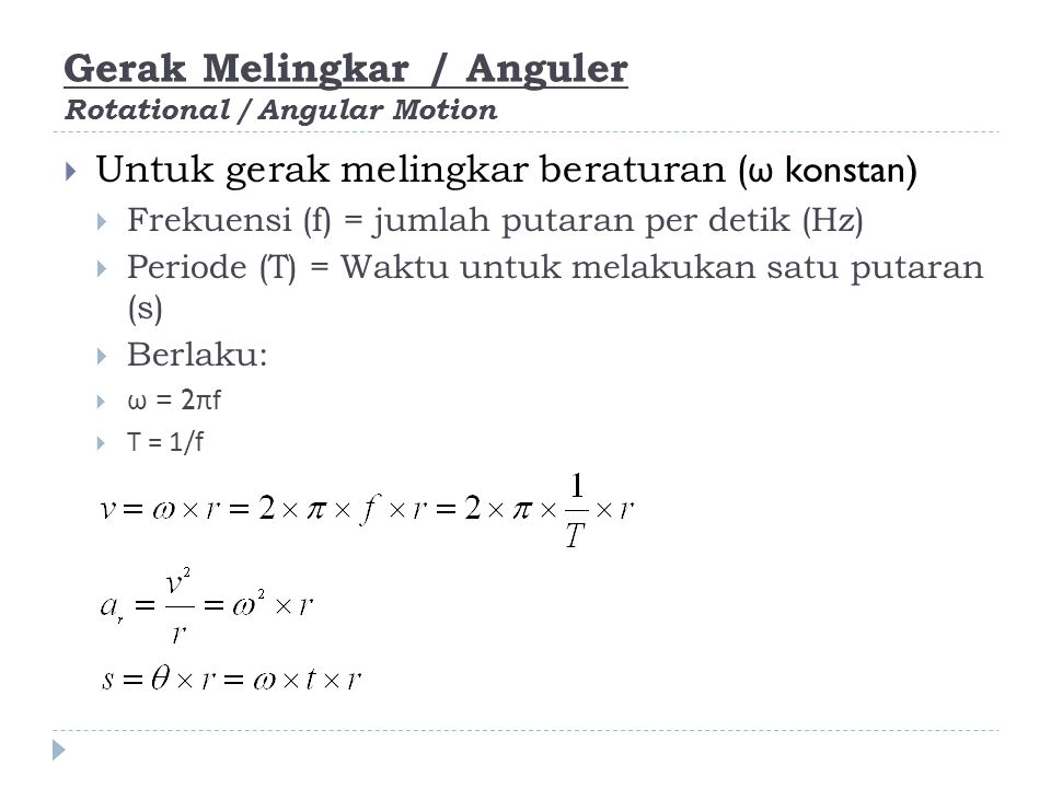 Gerak Melingkar / Anguler Rotational / Angular Motion  Untuk gerak melingkar beraturan ( ω konstan)  Frekuensi (f) = jumlah putaran per detik (Hz) 
