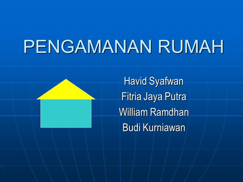 PENGAMANAN RUMAH Havid Syafwan Fitria Jaya Putra William Ramdhan Budi Kurniawan