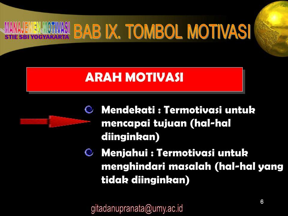6 ARAH MOTIVASI Mendekati : Termotivasi untuk mencapai tujuan (hal-hal diinginkan) Menjahui : Termotivasi untuk menghindari masalah (hal-hal yang tida