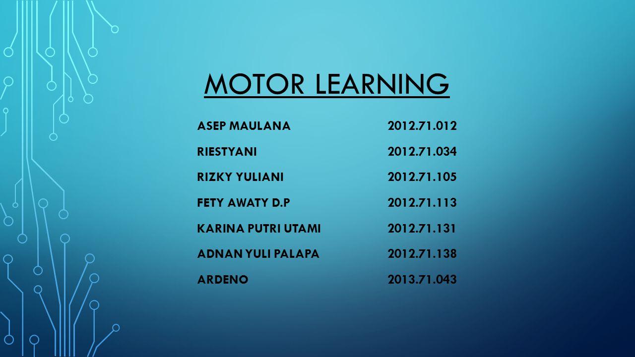 MOTOR LEARNING ASEP MAULANA 2012.71.012 RIESTYANI2012.71.034 RIZKY YULIANI 2012.71.105 FETY AWATY D.P 2012.71.113 KARINA PUTRI UTAMI 2012.71.131 ADNAN