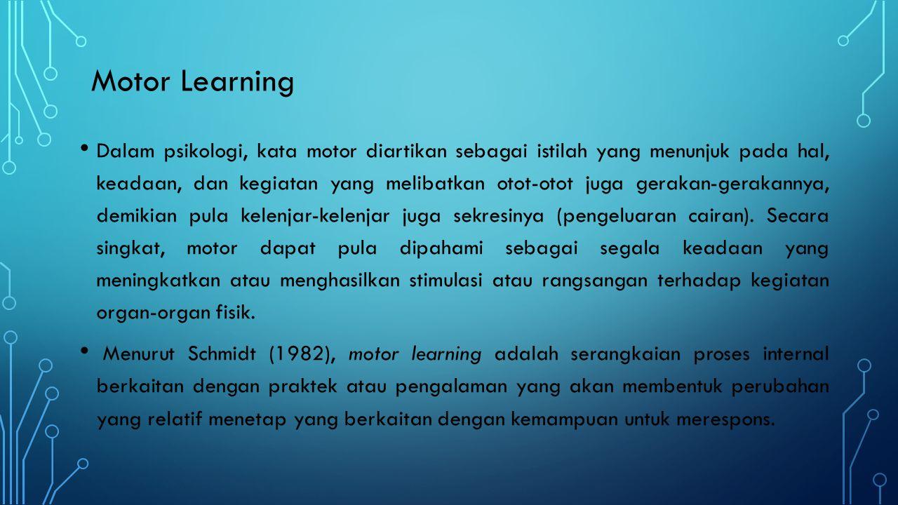 Motor Learning Dalam psikologi, kata motor diartikan sebagai istilah yang menunjuk pada hal, keadaan, dan kegiatan yang melibatkan otot-otot juga gera