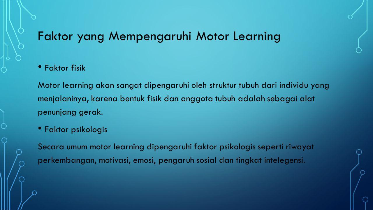 Faktor yang Mempengaruhi Motor Learning Faktor fisik Motor learning akan sangat dipengaruhi oleh struktur tubuh dari individu yang menjalaninya, karen