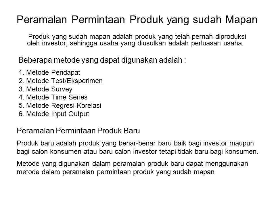 Peramalan Permintaan Produk yang sudah Mapan Produk yang sudah mapan adalah produk yang telah pernah diproduksi oleh investor, sehingga usaha yang diu