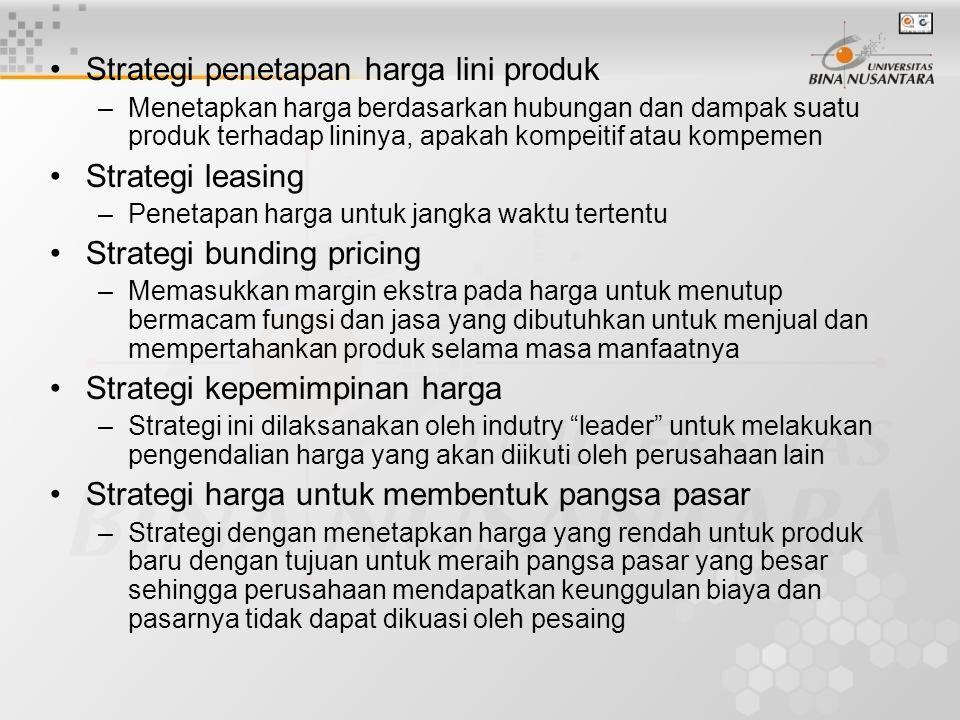 Strategi penetapan harga lini produk –Menetapkan harga berdasarkan hubungan dan dampak suatu produk terhadap lininya, apakah kompeitif atau kompemen S