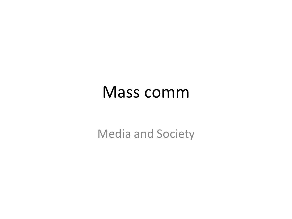 Mass comm Media and Society