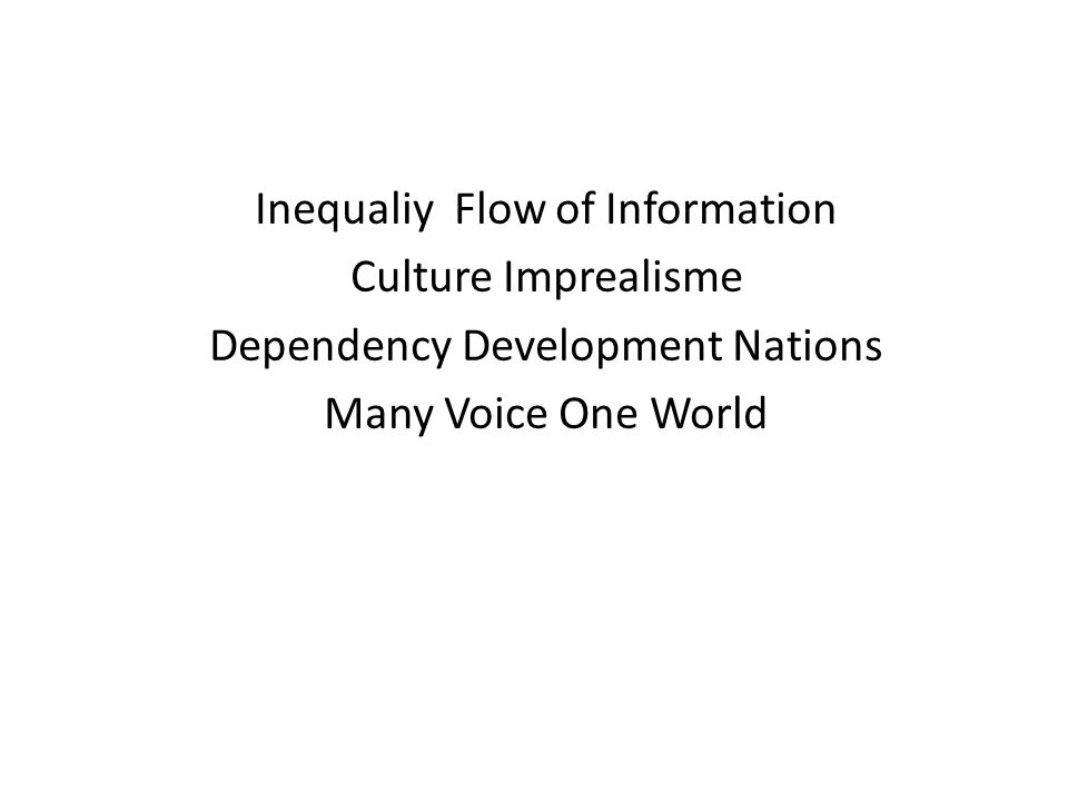 Inequaliy Flow of Information Culture Imprealisme Dependency Development Nations Many Voice One World