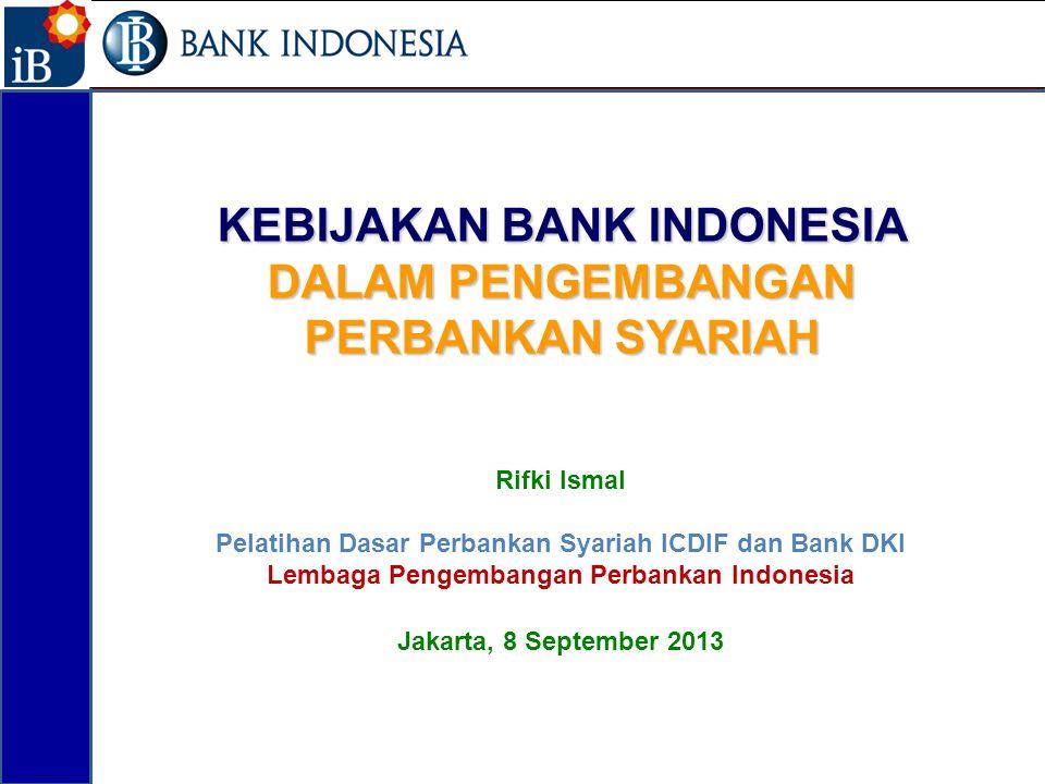 KEBIJAKAN BANK INDONESIA DALAM PENGEMBANGAN PERBANKAN SYARIAH Rifki Ismal Pelatihan Dasar Perbankan Syariah ICDIF dan Bank DKI Lembaga Pengembangan Pe