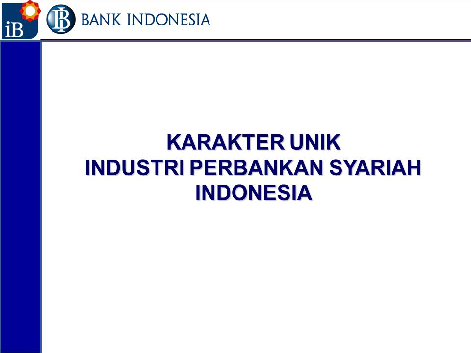  Islamic banking units (UUS) may become an independent Islamic Bank (BUS):  after obtaining the permission from Bank Indonesia or,  In the event that an UUS in a Conventional Bank already has total assets of at least 50% (fifty percent) of the total assets of its Parent Bank or, UUS has operated for 15 (fifteen) years.