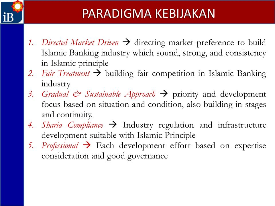 1.Directed Market Driven  directing market preference to build Islamic Banking industry which sound, strong, and consistency in Islamic principle 2.F