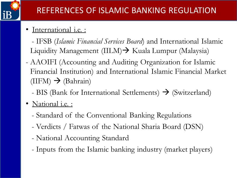 International i.e. : - IFSB (Islamic Financial Services Board) and International Islamic Liquidity Management (IILM)  Kuala Lumpur (Malaysia) -AAOIFI