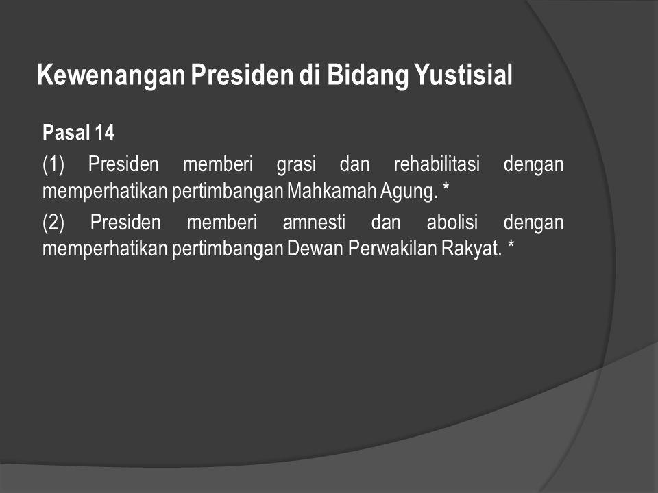 Kewenangan Presiden di Bidang Yustisial Pasal 14 (1) Presiden memberi grasi dan rehabilitasi dengan memperhatikan pertimbangan Mahkamah Agung. * (2) P
