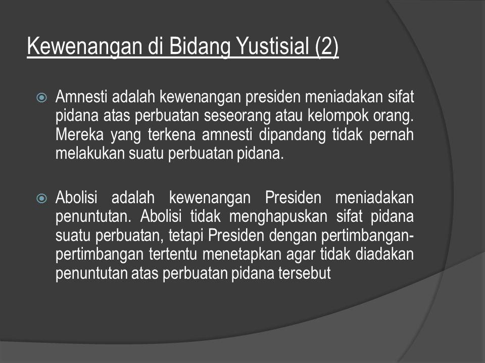 Kewenangan di Bidang Yustisial (2)  Amnesti adalah kewenangan presiden meniadakan sifat pidana atas perbuatan seseorang atau kelompok orang. Mereka y
