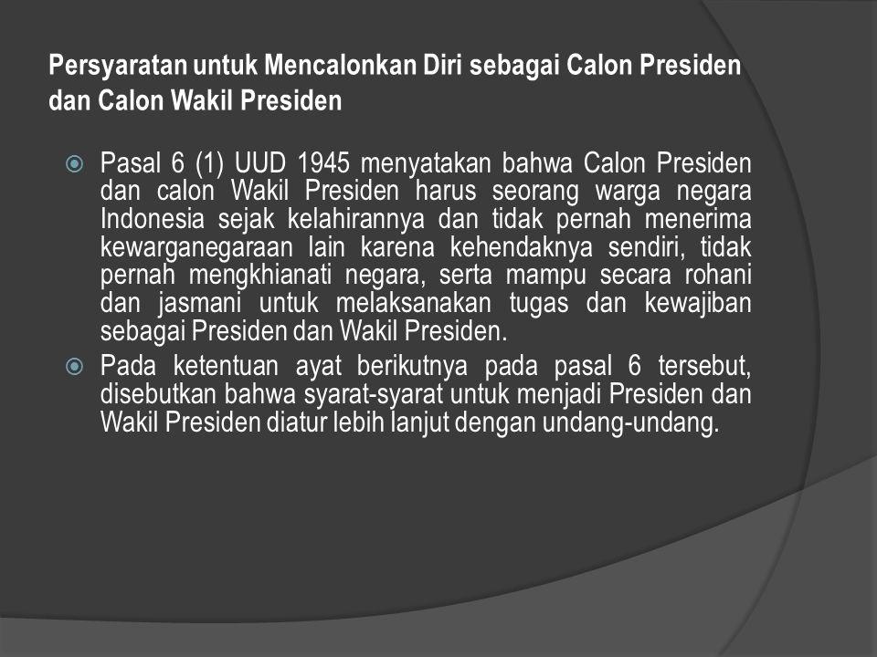 Persyaratan untuk Mencalonkan Diri sebagai Calon Presiden dan Calon Wakil Presiden  Pasal 6 (1) UUD 1945 menyatakan bahwa Calon Presiden dan calon Wa