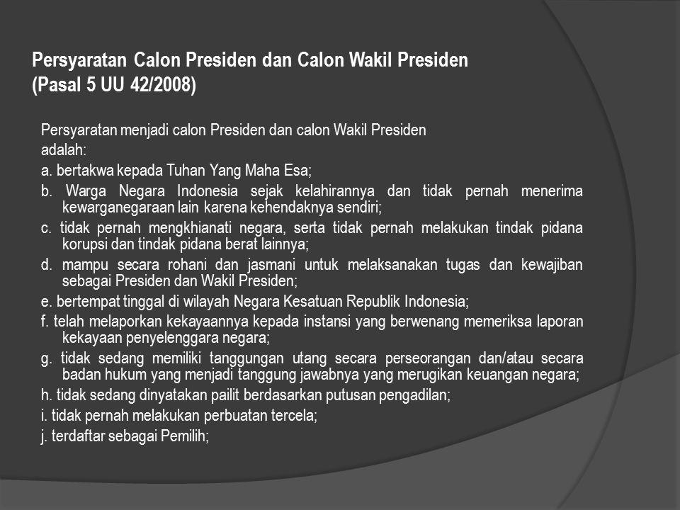 Persyaratan Calon Presiden dan Calon Wakil Presiden (Pasal 5 UU 42/2008) Persyaratan menjadi calon Presiden dan calon Wakil Presiden adalah: a. bertak