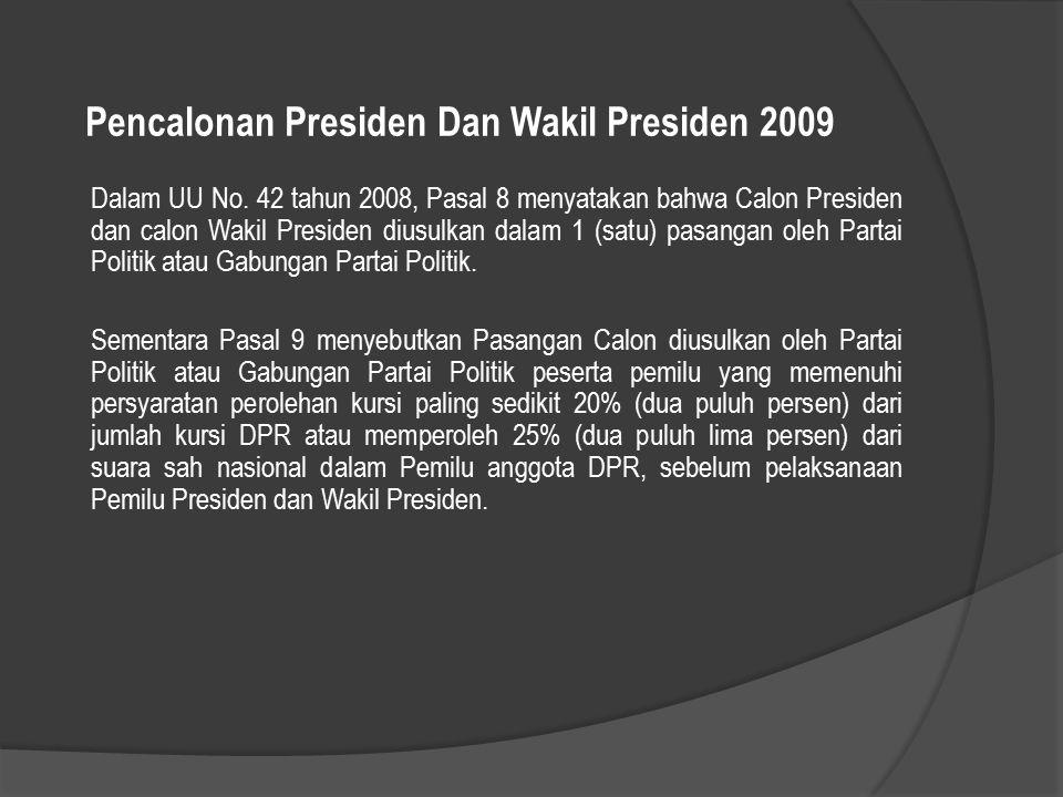 Pencalonan Presiden Dan Wakil Presiden 2009 Dalam UU No. 42 tahun 2008, Pasal 8 menyatakan bahwa Calon Presiden dan calon Wakil Presiden diusulkan dal