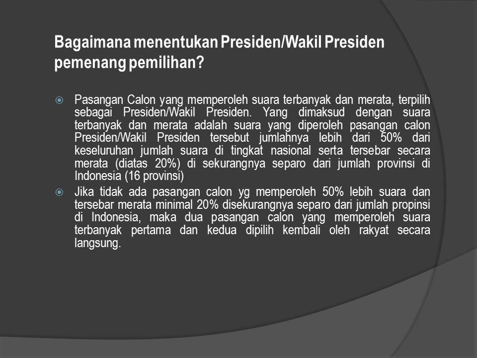 Bagaimana menentukan Presiden/Wakil Presiden pemenang pemilihan?  Pasangan Calon yang memperoleh suara terbanyak dan merata, terpilih sebagai Preside