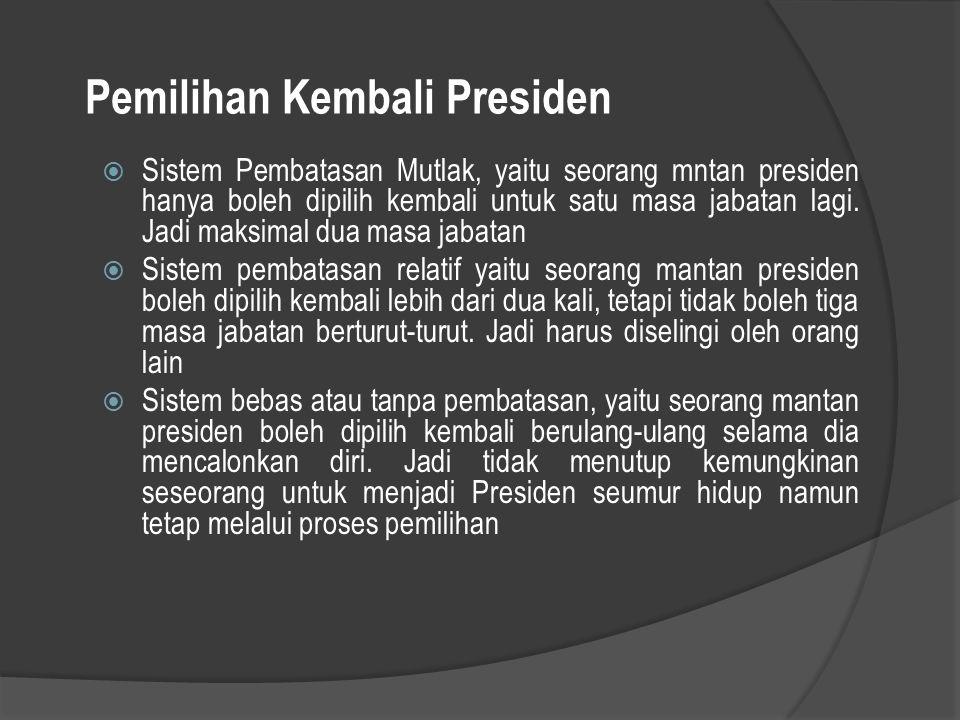 Pemilihan Kembali Presiden  Sistem Pembatasan Mutlak, yaitu seorang mntan presiden hanya boleh dipilih kembali untuk satu masa jabatan lagi. Jadi mak