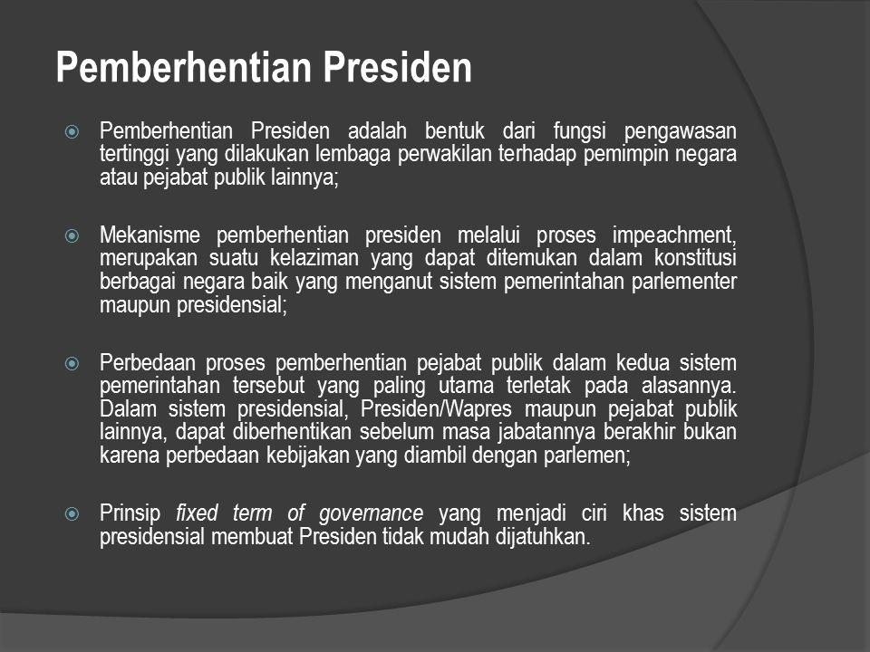 Pemberhentian Presiden  Pemberhentian Presiden adalah bentuk dari fungsi pengawasan tertinggi yang dilakukan lembaga perwakilan terhadap pemimpin neg