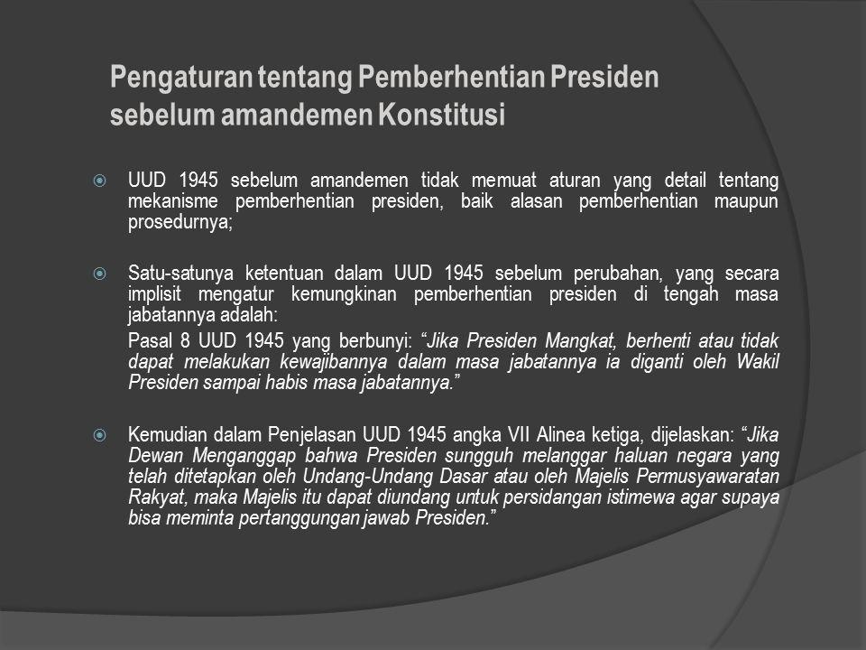  UUD 1945 sebelum amandemen tidak memuat aturan yang detail tentang mekanisme pemberhentian presiden, baik alasan pemberhentian maupun prosedurnya; 