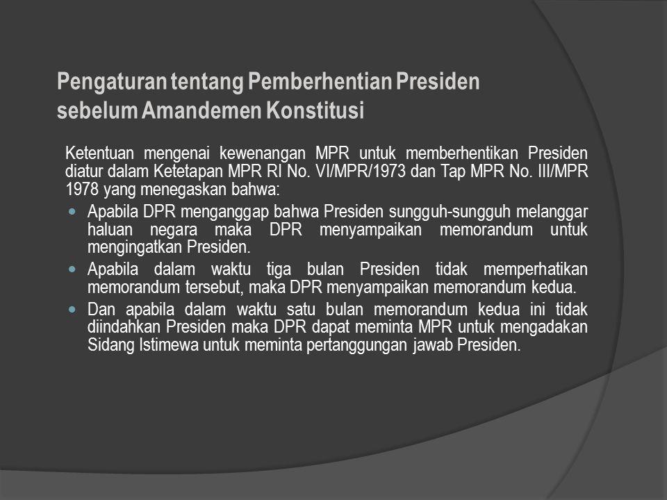 Ketentuan mengenai kewenangan MPR untuk memberhentikan Presiden diatur dalam Ketetapan MPR RI No. VI/MPR/1973 dan Tap MPR No. III/MPR 1978 yang meneg