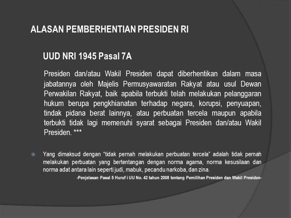 ALASAN PEMBERHENTIAN PRESIDEN RI UUD NRI 1945 Pasal 7A Presiden dan/atau Wakil Presiden dapat diberhentikan dalam masa jabatannya oleh Majelis Permusy