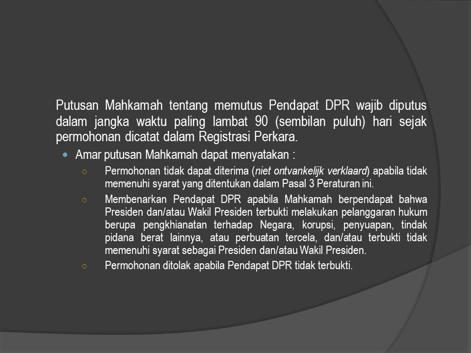 Putusan Mahkamah tentang memutus Pendapat DPR wajib diputus dalam jangka waktu paling lambat 90 (sembilan puluh) hari sejak permohonan dicatat dalam R