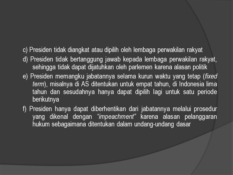 c) Presiden tidak diangkat atau dipilih oleh lembaga perwakilan rakyat d) Presiden tidak bertanggung jawab kepada lembaga perwakilan rakyat, sehingga