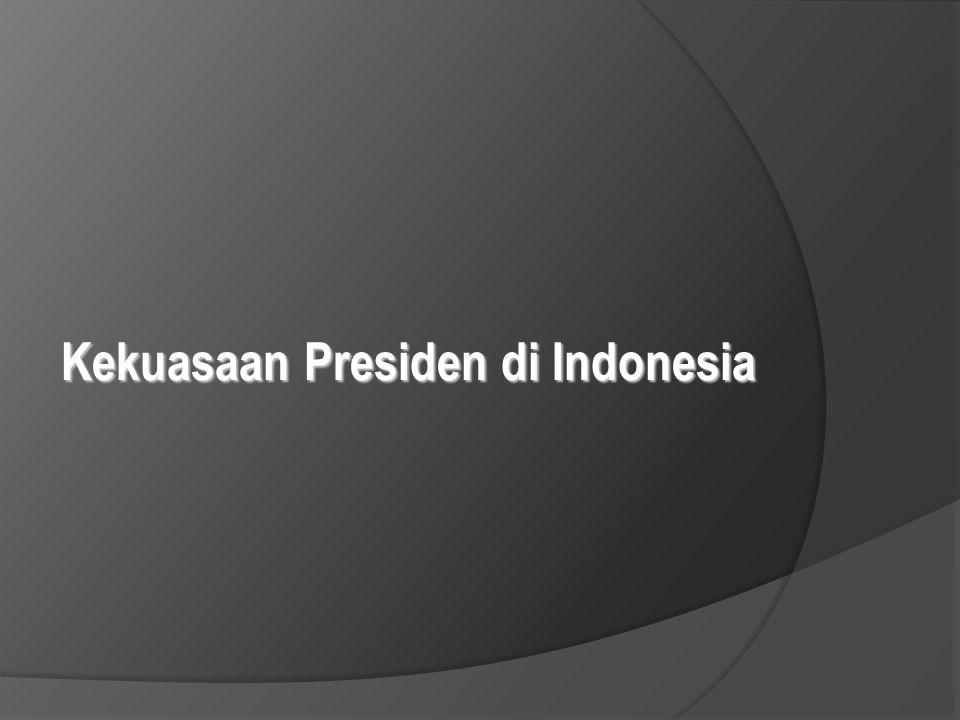 Kekuasaan Presiden di Indonesia