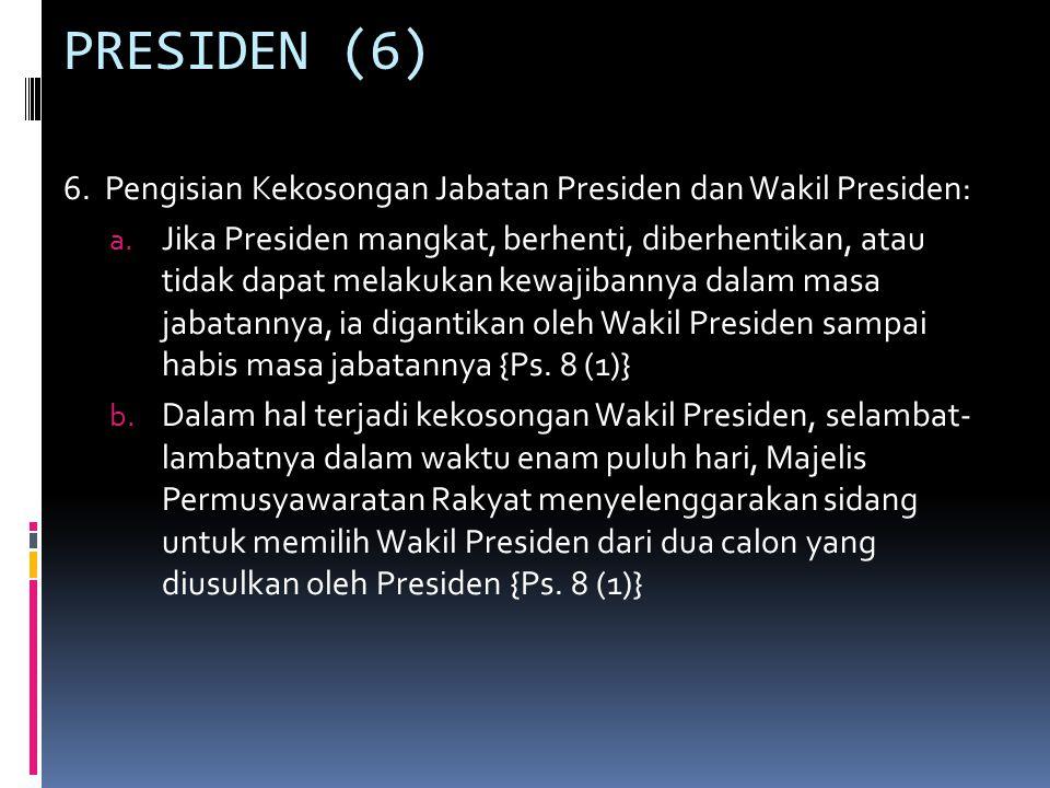 PRESIDEN (6) 6.Pengisian Kekosongan Jabatan Presiden dan Wakil Presiden: a.