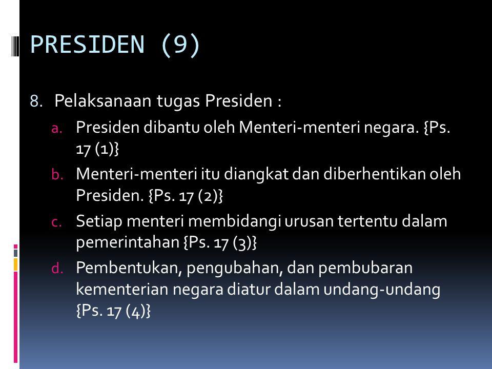 PRESIDEN (9) 8.Pelaksanaan tugas Presiden : a. Presiden dibantu oleh Menteri-menteri negara.