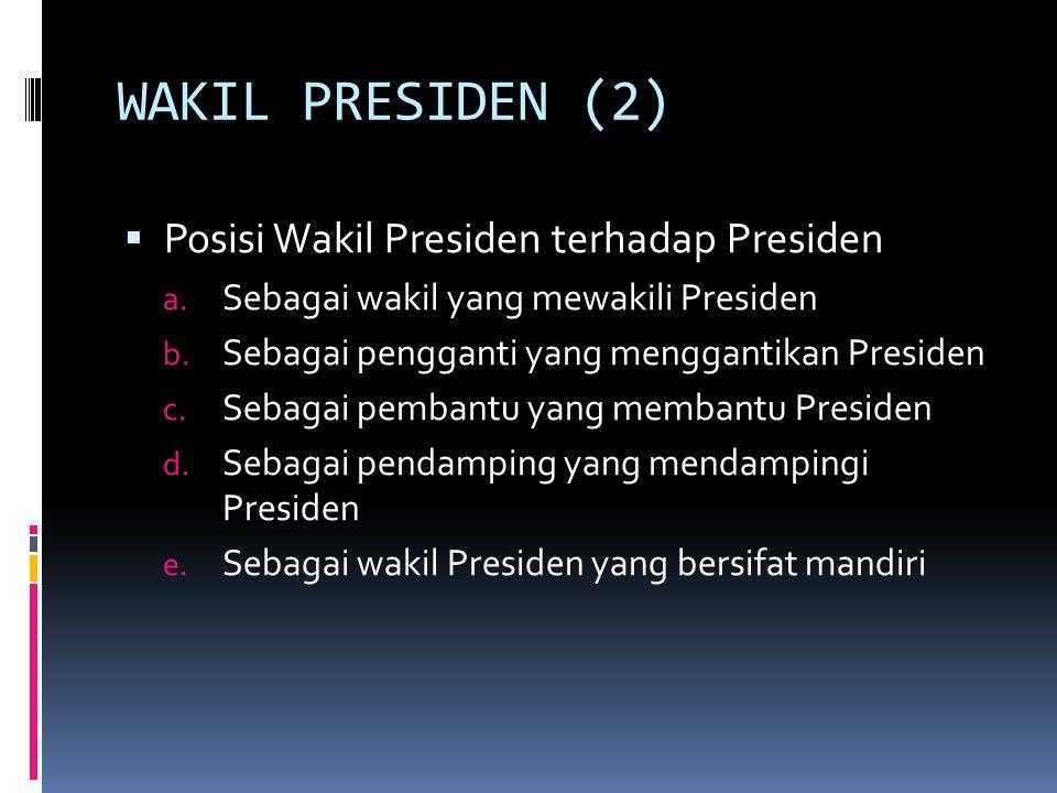 WAKIL PRESIDEN (2)  Posisi Wakil Presiden terhadap Presiden a.