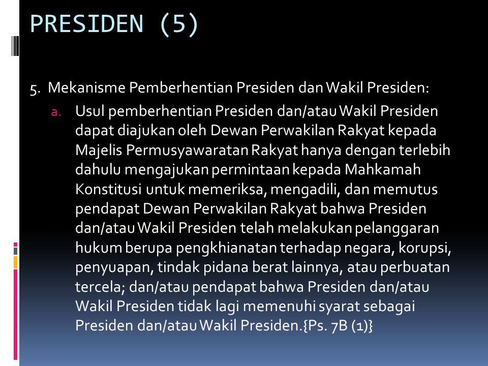PRESIDEN (5) 5.Mekanisme Pemberhentian Presiden dan Wakil Presiden: a.