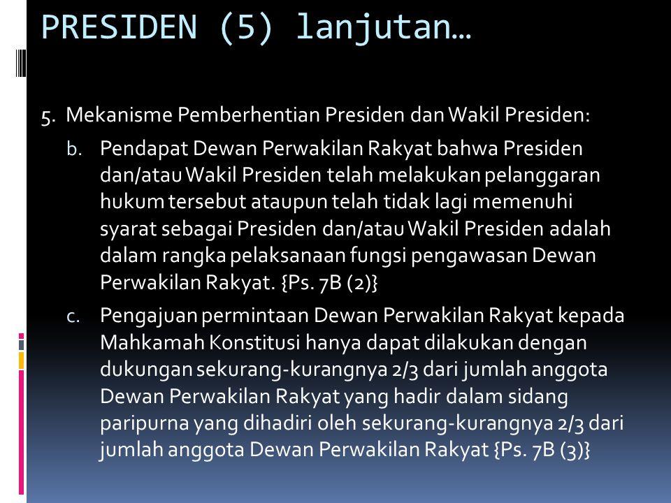PRESIDEN (5) lanjutan… 5.Mekanisme Pemberhentian Presiden dan Wakil Presiden: d.